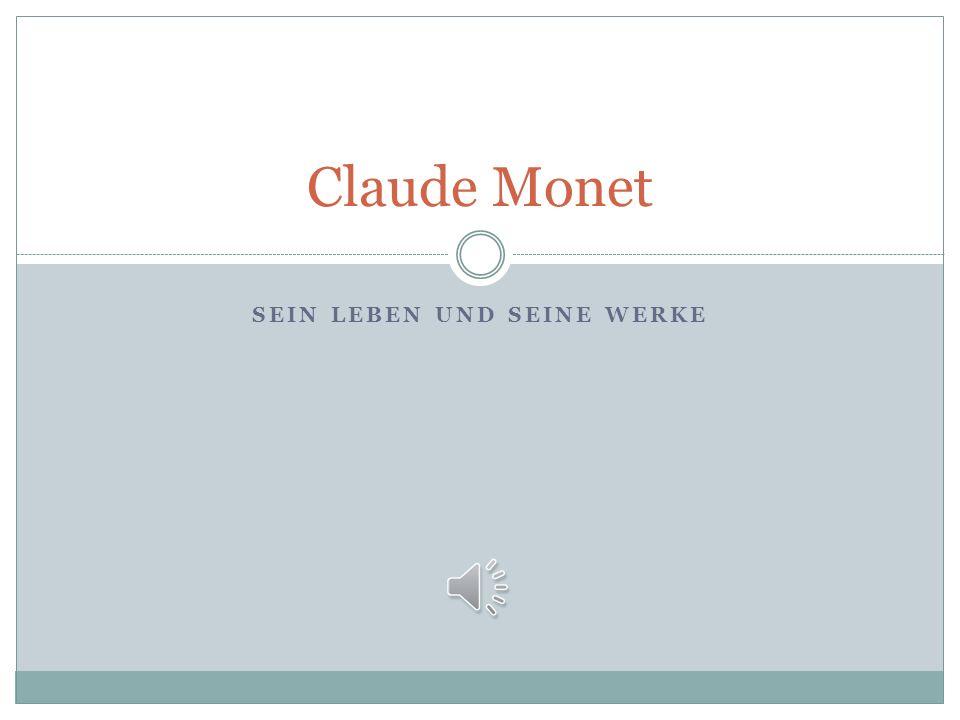 SEIN LEBEN UND SEINE WERKE Claude Monet