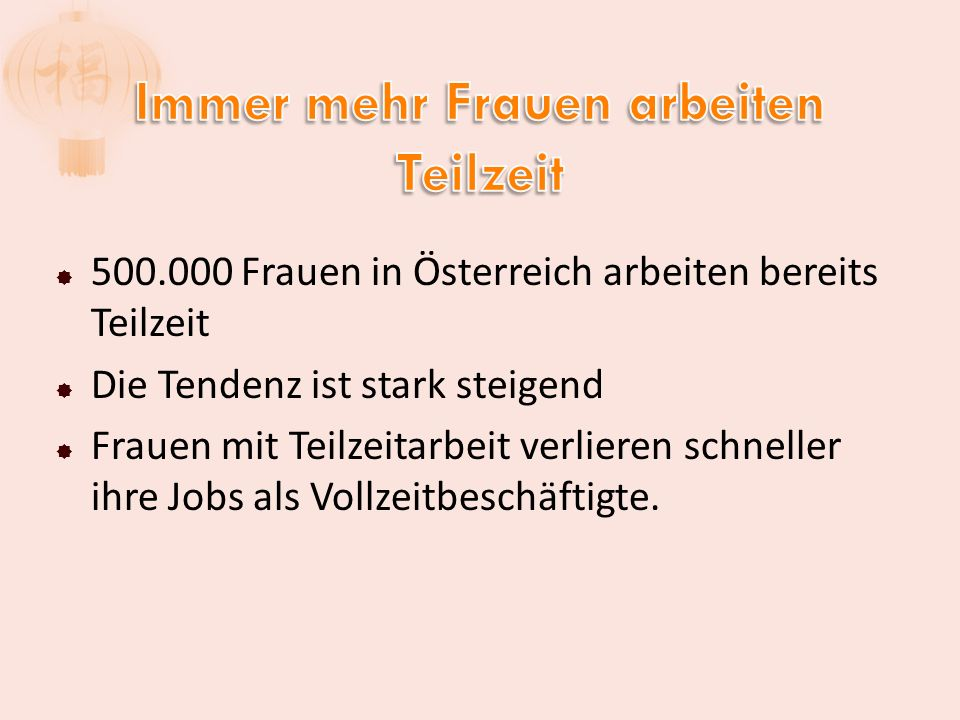  500.000 Frauen in Österreich arbeiten bereits Teilzeit  Die Tendenz ist stark steigend  Frauen mit Teilzeitarbeit verlieren schneller ihre Jobs al