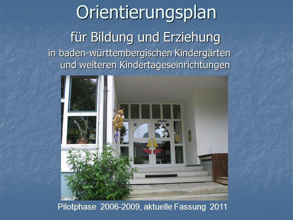 Orientierungsplan für Bildung und Erziehung für Bildung und Erziehung in baden-württembergischen Kindergärten und weiteren Kindertageseinrichtungen Pilotphase 2006-2009, aktuelle Fassung 2011