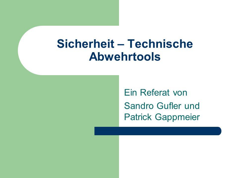 Sicherheit – Technische Abwehrtools Ein Referat von Sandro Gufler und Patrick Gappmeier