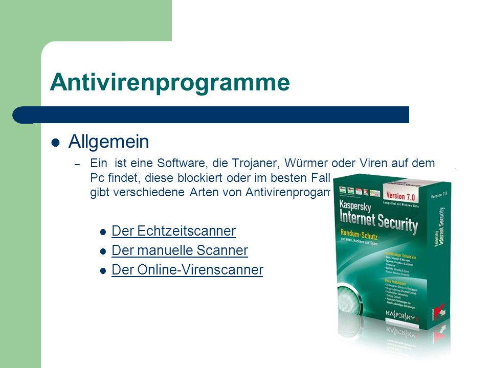 Antivirenprogramme Allgemein – Ein ist eine Software, die Trojaner, Würmer oder Viren auf dem Pc findet, diese blockiert oder im besten Fall sogar ver