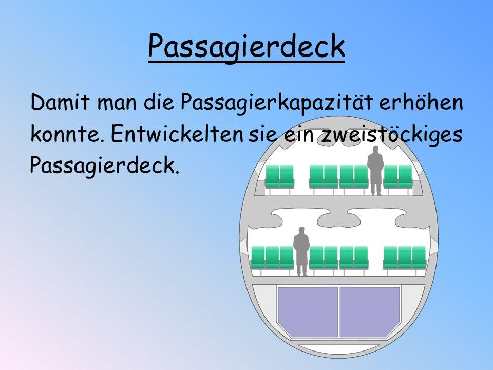 Damit man die Passagierkapazität erhöhen konnte. Entwickelten sie ein zweistöckiges Passagierdeck. Passagierdeck