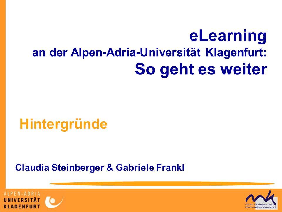 eLearning an der Alpen-Adria-Universität Klagenfurt: So geht es weiter Claudia Steinberger & Gabriele Frankl Hintergründe