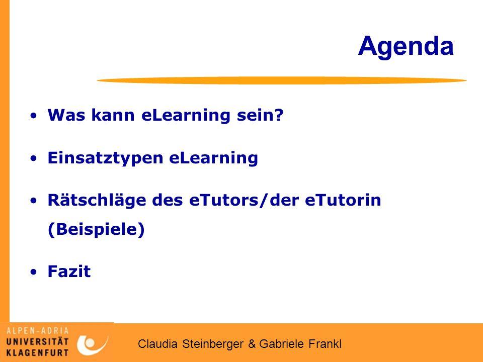 Claudia Steinberger & Gabriele Frankl Agenda Was kann eLearning sein? Einsatztypen eLearning Rätschläge des eTutors/der eTutorin (Beispiele) Fazit