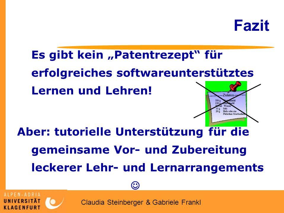 """Claudia Steinberger & Gabriele Frankl Fazit Es gibt kein """"Patentrezept"""" für erfolgreiches softwareunterstütztes Lernen und Lehren! Aber: tutorielle Un"""