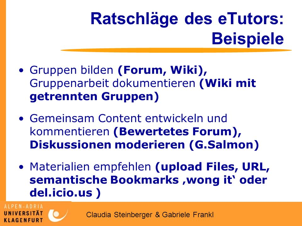 Claudia Steinberger & Gabriele Frankl Ratschläge des eTutors: Beispiele Gruppen bilden (Forum, Wiki), Gruppenarbeit dokumentieren (Wiki mit getrennten