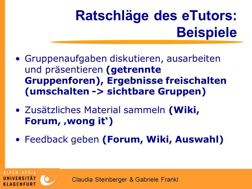 Claudia Steinberger & Gabriele Frankl Ratschläge des eTutors: Beispiele Gruppenaufgaben diskutieren, ausarbeiten und präsentieren (getrennte Gruppenfo
