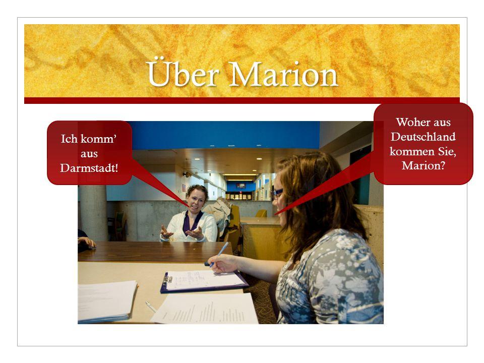 Über Marion Woher aus Deutschland kommen Sie, Marion Ich komm' aus Darmstadt!