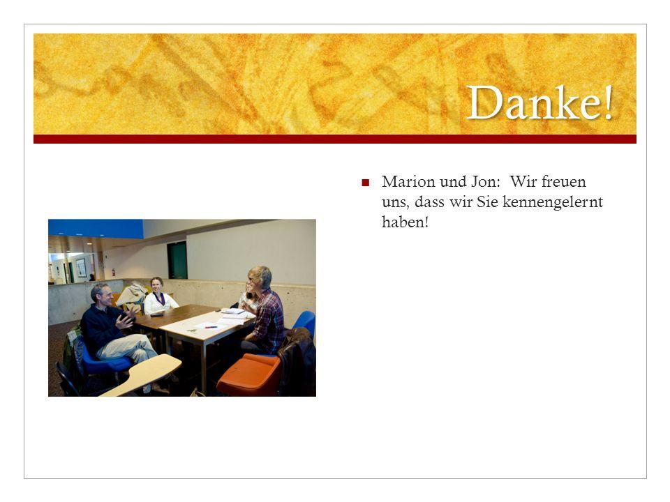 Danke! Marion und Jon: Wir freuen uns, dass wir Sie kennengelernt haben!
