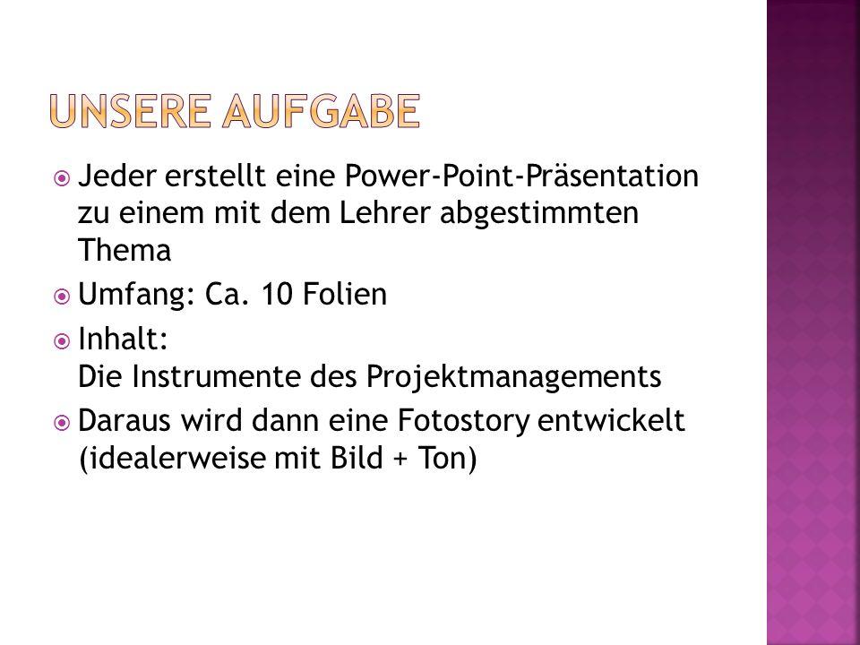  Jeder erstellt eine Power-Point-Präsentation zu einem mit dem Lehrer abgestimmten Thema  Umfang: Ca. 10 Folien  Inhalt: Die Instrumente des Projek