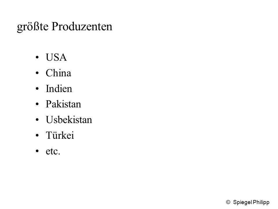 © Spiegel Philipp größte Produzenten USA China Indien Pakistan Usbekistan Türkei etc.