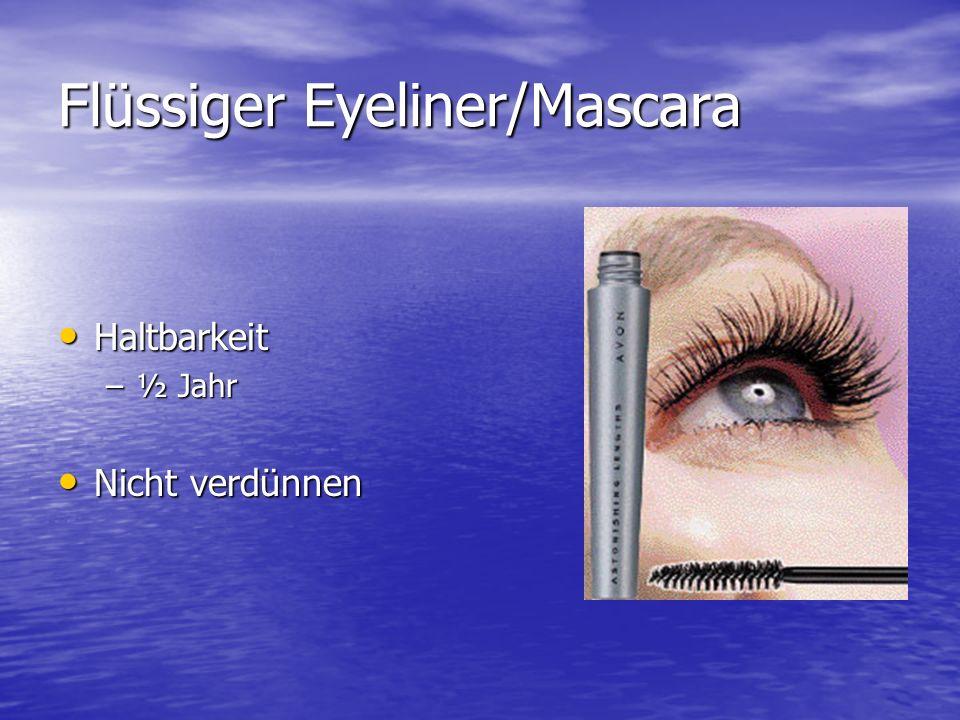 Flüssiger Eyeliner/Mascara Haltbarkeit Haltbarkeit –½ Jahr Nicht verdünnen Nicht verdünnen