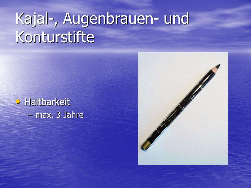 Kajal-, Augenbrauen- und Konturstifte Haltbarkeit Haltbarkeit –max. 3 Jahre