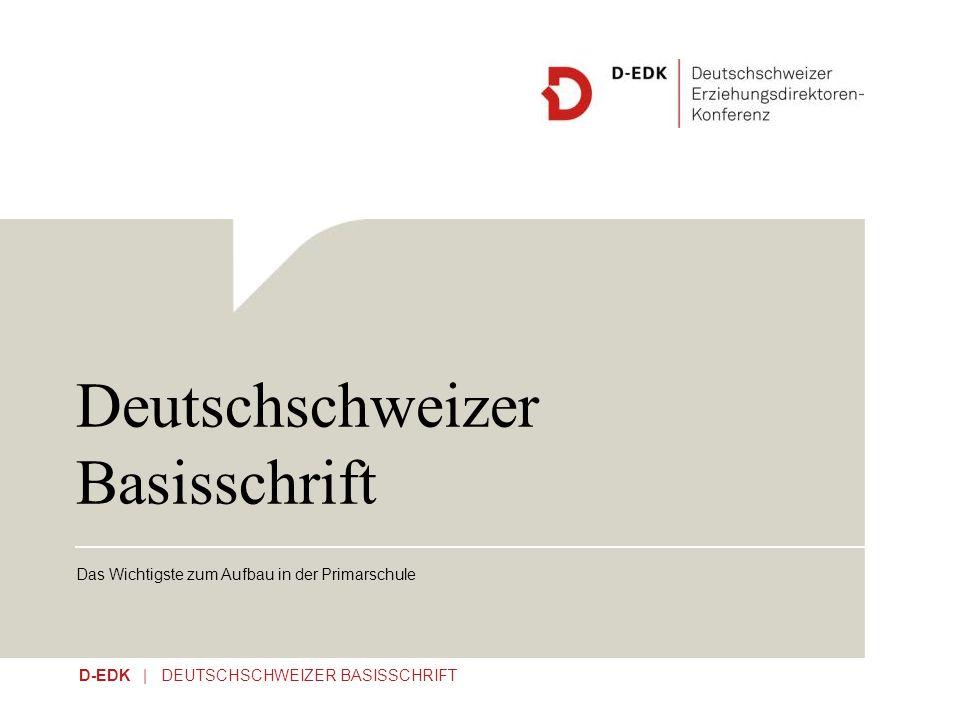 D-EDK | DEUTSCHSCHWEIZER BASISSCHRIFT Deutschschweizer Basisschrift Das Wichtigste zum Aufbau in der Primarschule