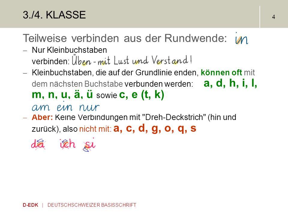 D-EDK | DEUTSCHSCHWEIZER BASISSCHRIFT 4 3./4. KLASSE Teilweise verbinden aus der Rundwende:  Nur Kleinbuchstaben verbinden:  Kleinbuchstaben, die au