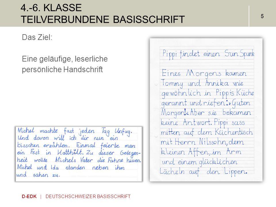 D-EDK | DEUTSCHSCHWEIZER BASISSCHRIFT 5 4.-6. KLASSE TEILVERBUNDENE BASISSCHRIFT Das Ziel: Eine geläufige, leserliche persönliche Handschrift