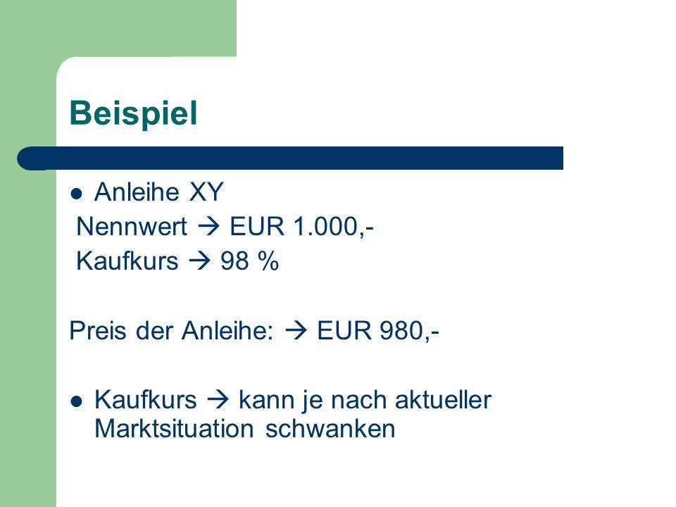 Beispiel Anleihe XY Nennwert  EUR 1.000,- Kaufkurs  98 % Preis der Anleihe:  EUR 980,- Kaufkurs  kann je nach aktueller Marktsituation schwanken