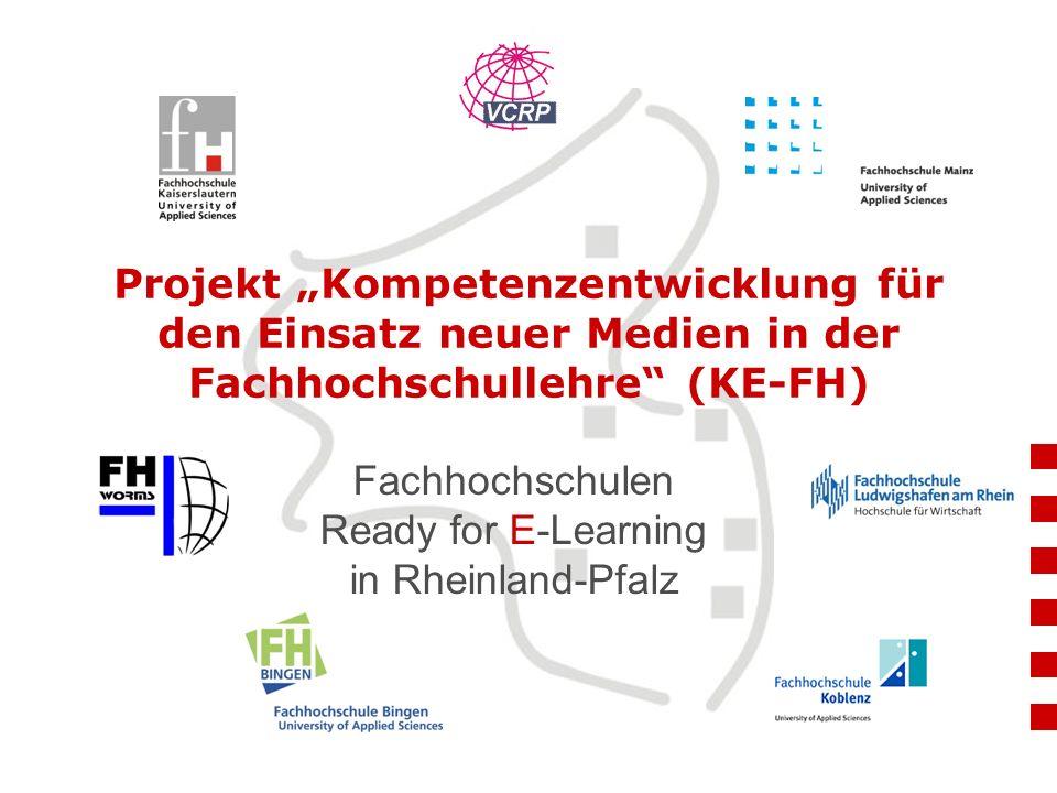 """Projekt """"Kompetenzentwicklung für den Einsatz neuer Medien in der Fachhochschullehre"""" (KE-FH) Fachhochschulen Ready for E-Learning in Rheinland-Pfalz"""