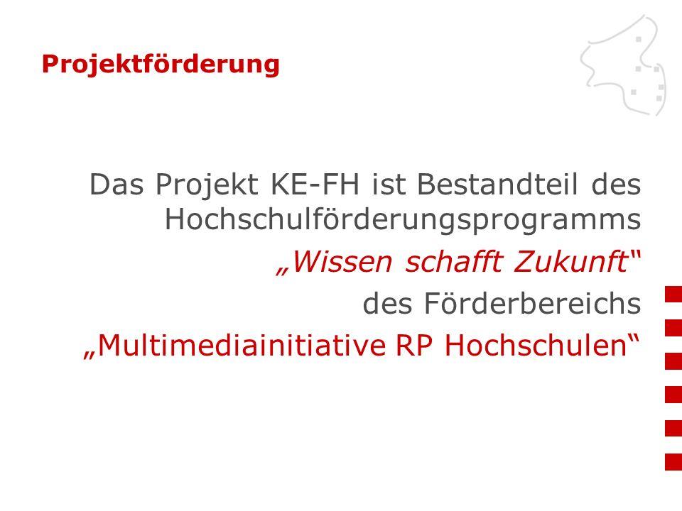 "Projektförderung Das Projekt KE-FH ist Bestandteil des Hochschulförderungsprogramms ""Wissen schafft Zukunft des Förderbereichs ""Multimediainitiative RP Hochschulen"