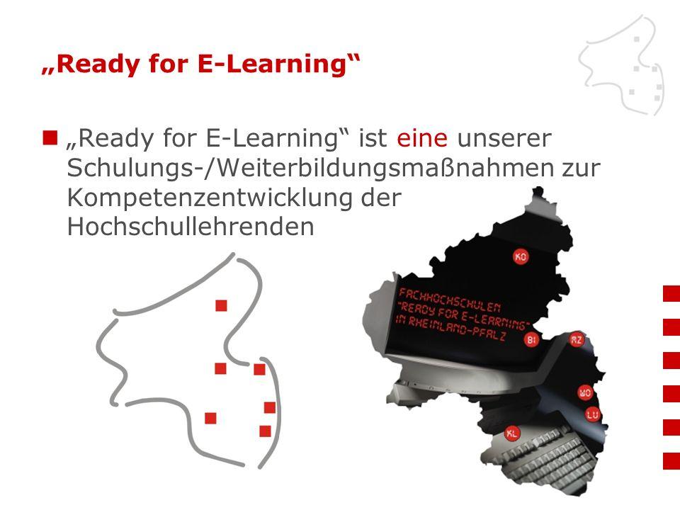 """""""Ready for E-Learning"""" """"Ready for E-Learning"""" ist eine unserer Schulungs-/Weiterbildungsmaßnahmen zur Kompetenzentwicklung der Hochschullehrenden"""