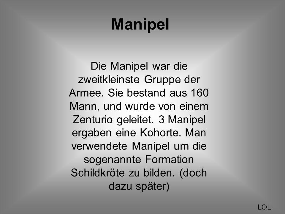 Manipel Die Manipel war die zweitkleinste Gruppe der Armee.