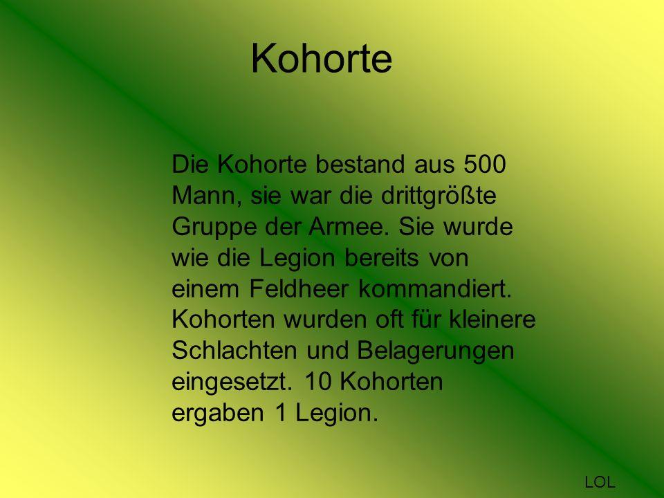 Kohorte Die Kohorte bestand aus 500 Mann, sie war die drittgrößte Gruppe der Armee.