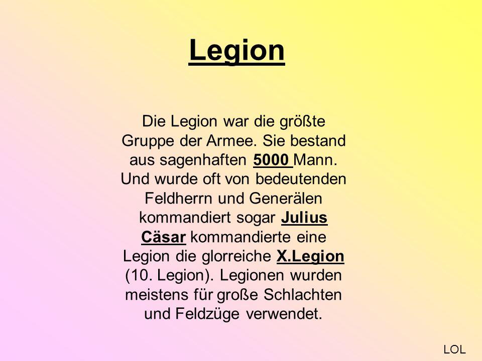 Legion Die Legion war die größte Gruppe der Armee.