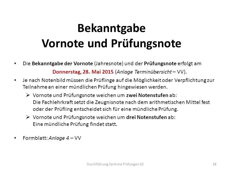 Bekanntgabe Vornote und Prüfungsnote Die Bekanntgabe der Vornote (Jahresnote) und der Prüfungsnote erfolgt am Donnerstag, 28. Mai 2015 (Anlage Terminü