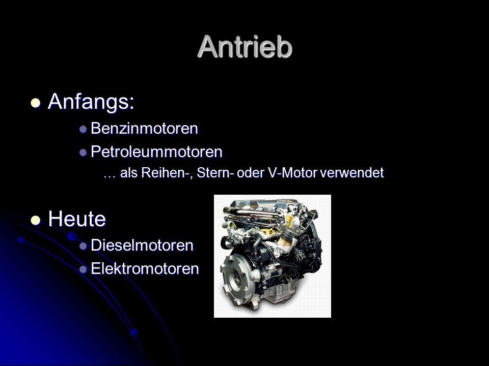 Antrieb Anfangs: Anfangs: Benzinmotoren Benzinmotoren Petroleummotoren Petroleummotoren … als Reihen-, Stern- oder V-Motor verwendet Heute Heute Diese