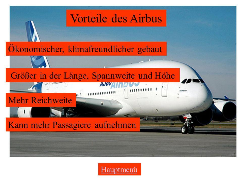 Vorteile des Airbus Ökonomischer, klimafreundlicher gebaut Größer in der Länge, Spannweite und Höhe Mehr Reichweite Kann mehr Passagiere aufnehmen Hauptmenü