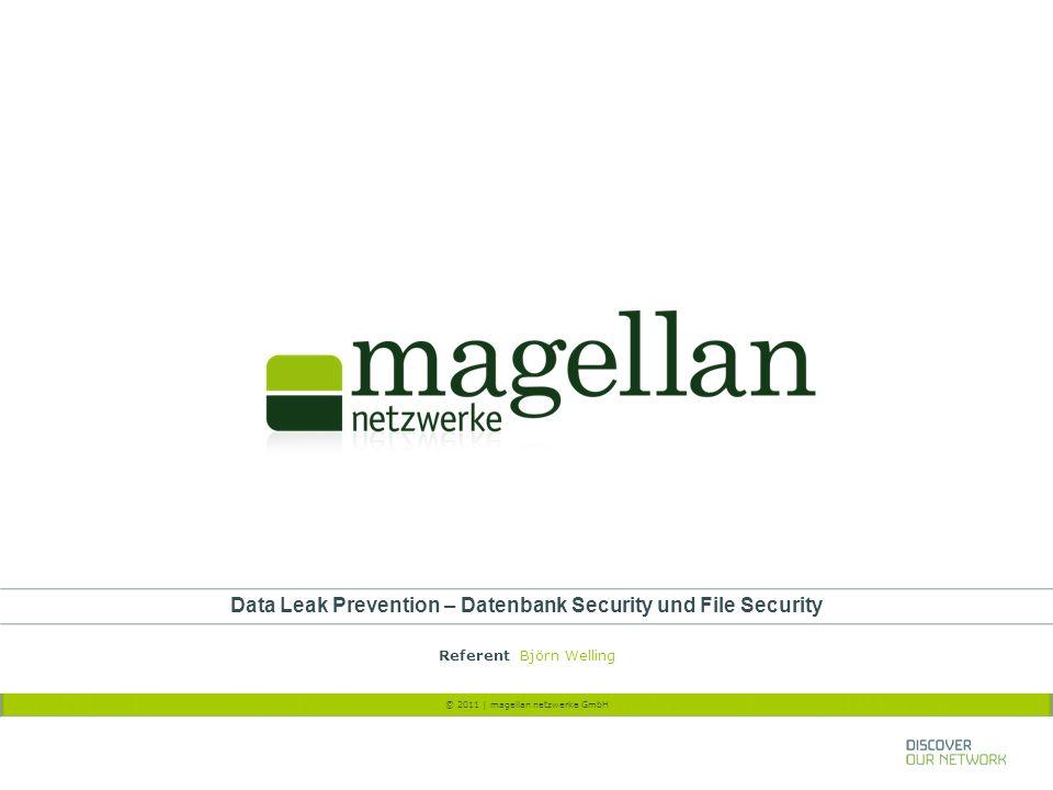 © 2011 | magellan netzwerke GmbH Data Leak Prevention – Datenbank Security und File Security Referent Björn Welling