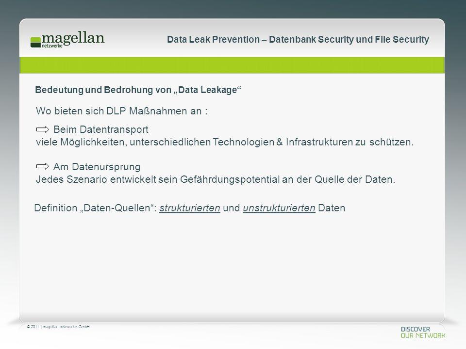 © 2011 | magellan netzwerke GmbH Data Leak Prevention – Datenbank Security und File Security Wo bieten sich DLP Maßnahmen an : Beim Datentransport viele Möglichkeiten, unterschiedlichen Technologien & Infrastrukturen zu schützen.