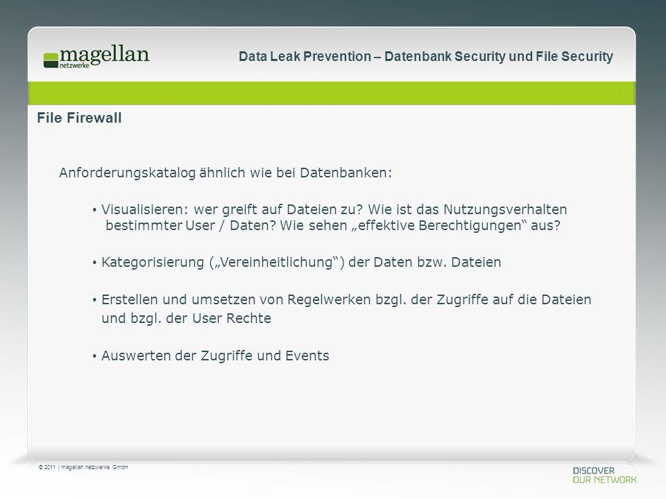 © 2011 | magellan netzwerke GmbH Data Leak Prevention – Datenbank Security und File Security File Firewall Anforderungskatalog ähnlich wie bei Datenbanken: Visualisieren: wer greift auf Dateien zu.