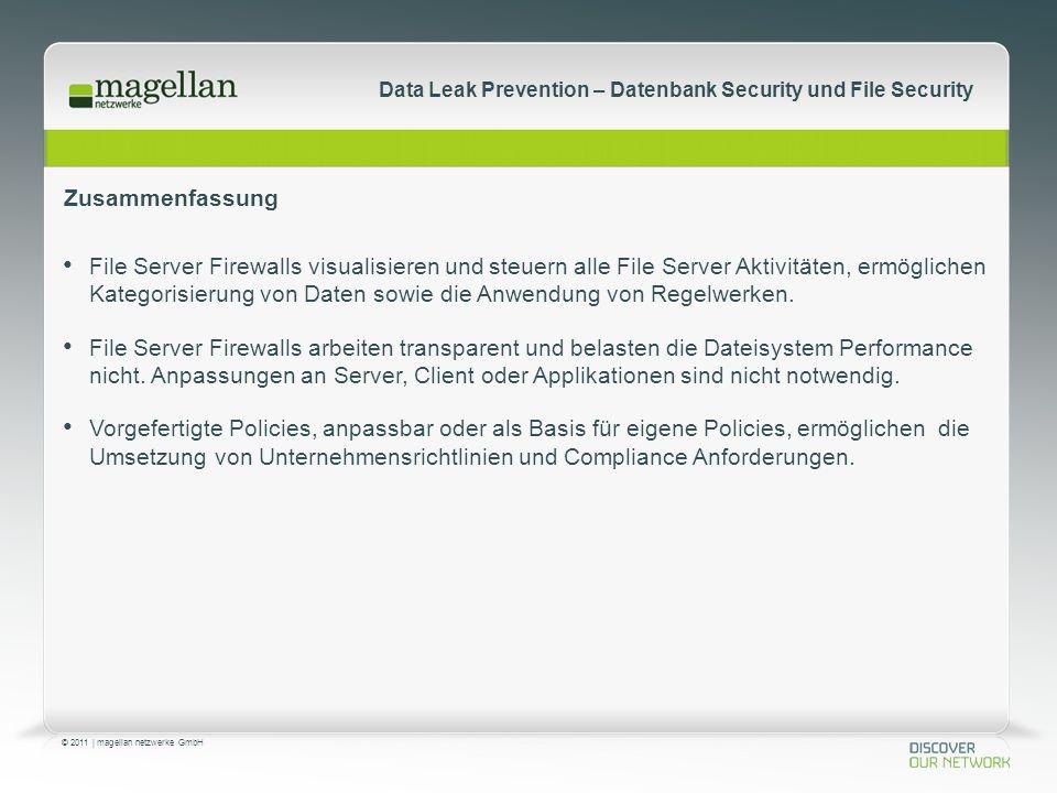 © 2011 | magellan netzwerke GmbH Data Leak Prevention – Datenbank Security und File Security Zusammenfassung File Server Firewalls visualisieren und steuern alle File Server Aktivitäten, ermöglichen Kategorisierung von Daten sowie die Anwendung von Regelwerken.