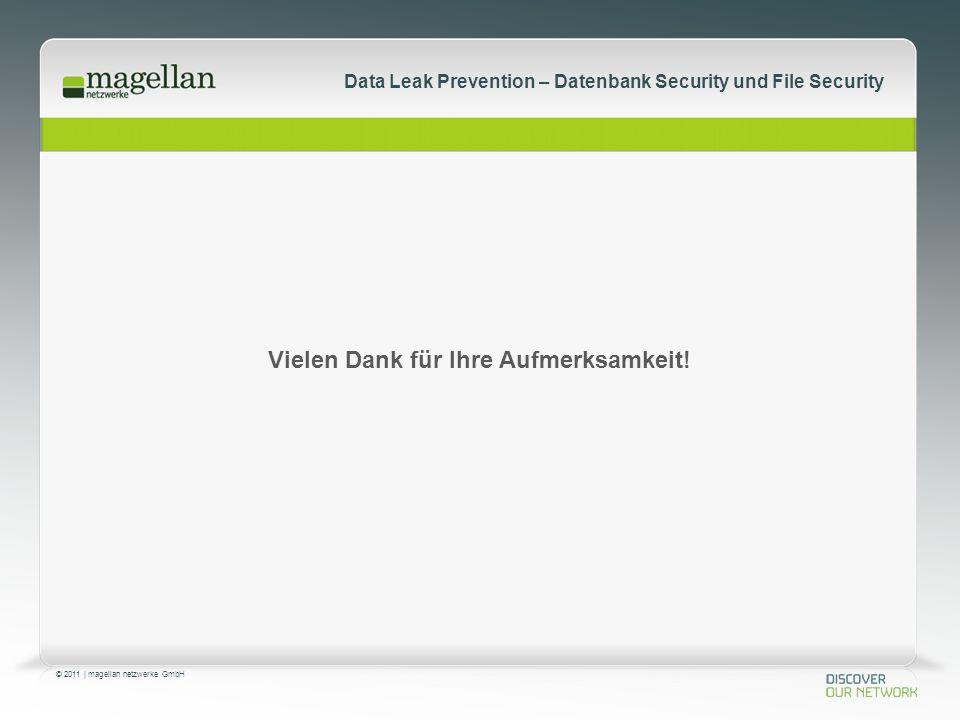© 2011 | magellan netzwerke GmbH Data Leak Prevention – Datenbank Security und File Security Vielen Dank für Ihre Aufmerksamkeit!