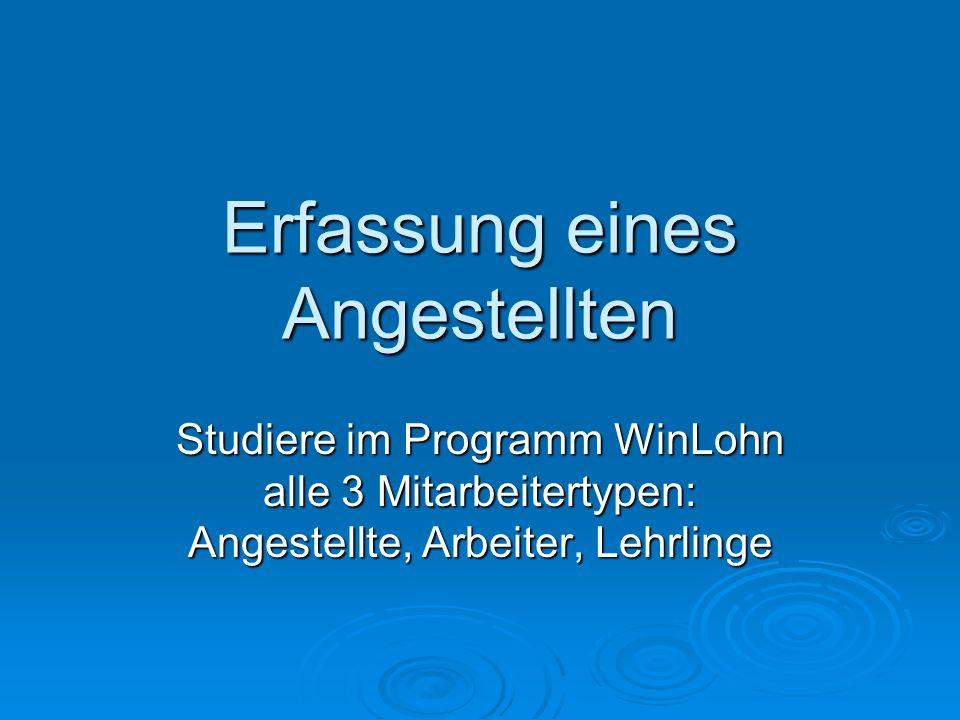 Erfassung eines Angestellten Studiere im Programm WinLohn alle 3 Mitarbeitertypen: Angestellte, Arbeiter, Lehrlinge