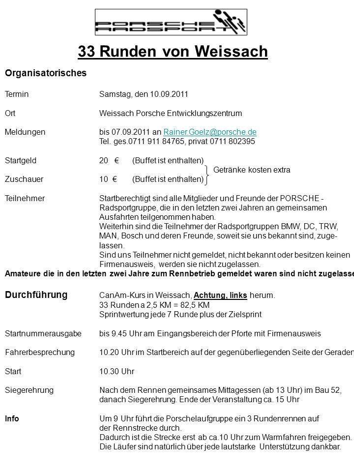 33 Runden von Weissach Organisatorisches TerminSamstag, den 10.09.2011 OrtWeissach Porsche Entwicklungszentrum Meldungenbis 07.09.2011 an Rainer.Goelz@porsche.deRainer.Goelz@porsche.de Tel.