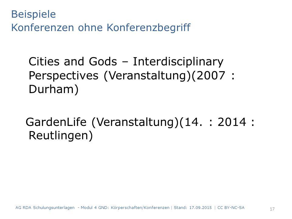 Beispiele Konferenzen ohne Konferenzbegriff Cities and Gods – Interdisciplinary Perspectives (Veranstaltung)(2007 : Durham) GardenLife (Veranstaltung)