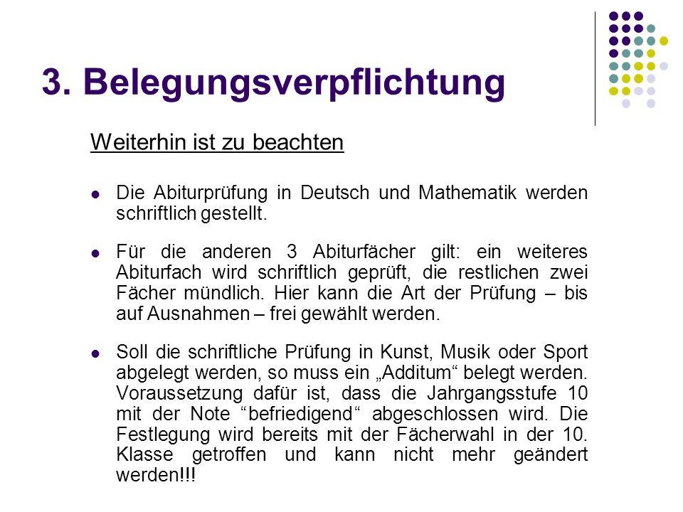 3. Belegungsverpflichtung Weiterhin ist zu beachten Die Abiturprüfung in Deutsch und Mathematik werden schriftlich gestellt. Für die anderen 3 Abiturf