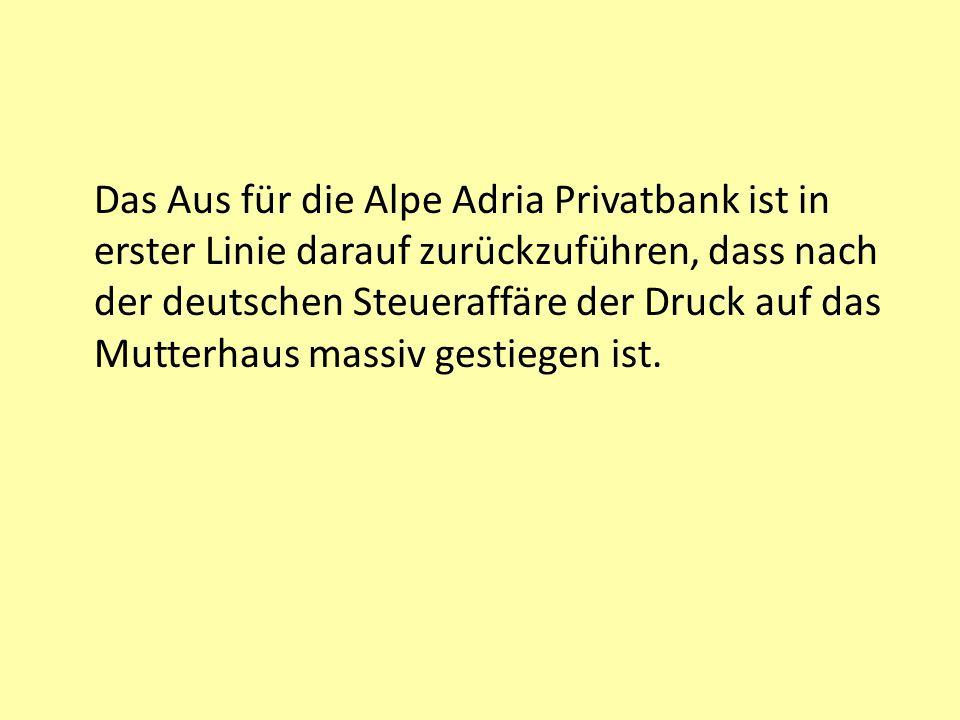 Das Aus für die Alpe Adria Privatbank ist in erster Linie darauf zurückzuführen, dass nach der deutschen Steueraffäre der Druck auf das Mutterhaus massiv gestiegen ist.