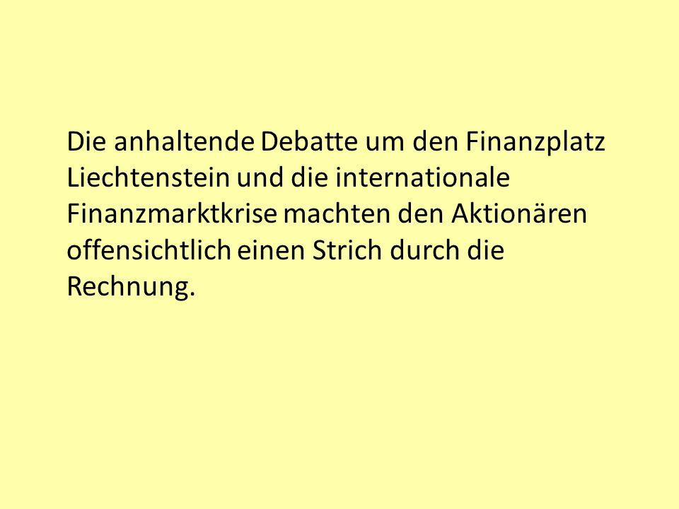 Die anhaltende Debatte um den Finanzplatz Liechtenstein und die internationale Finanzmarktkrise machten den Aktionären offensichtlich einen Strich durch die Rechnung.