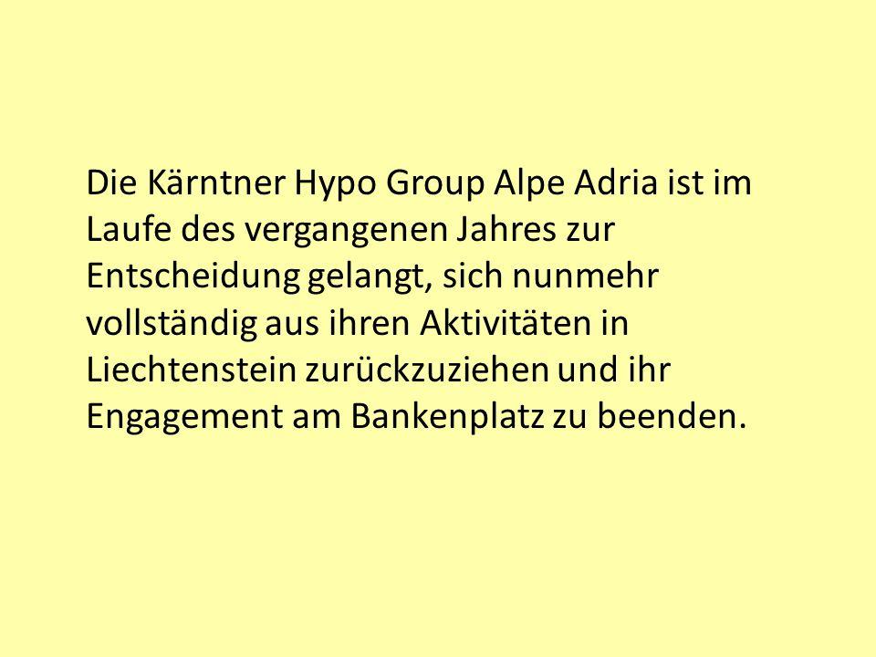 Die Kärntner Hypo Group Alpe Adria ist im Laufe des vergangenen Jahres zur Entscheidung gelangt, sich nunmehr vollständig aus ihren Aktivitäten in Liechtenstein zurückzuziehen und ihr Engagement am Bankenplatz zu beenden.