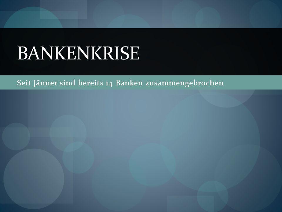 Seit Jänner sind bereits 14 Banken zusammengebrochen BANKENKRISE