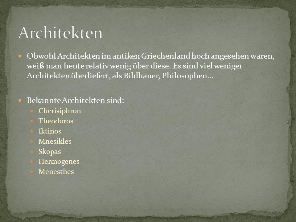 Obwohl Architekten im antiken Griechenland hoch angesehen waren, weiß man heute relativ wenig über diese.