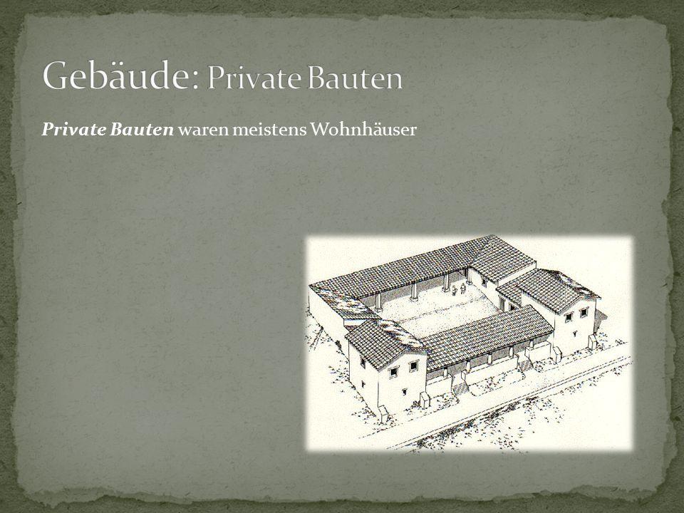 Private Bauten waren meistens Wohnhäuser