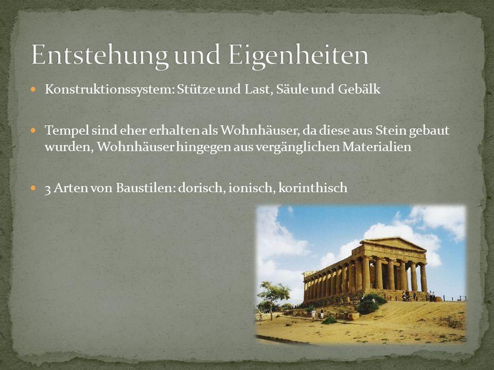 Konstruktionssystem: Stütze und Last, Säule und Gebälk Tempel sind eher erhalten als Wohnhäuser, da diese aus Stein gebaut wurden, Wohnhäuser hingegen aus vergänglichen Materialien 3 Arten von Baustilen: dorisch, ionisch, korinthisch