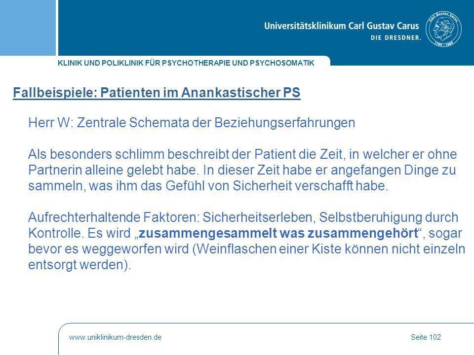 KLINIK UND POLIKLINIK FÜR PSYCHOTHERAPIE UND PSYCHOSOMATIK www.uniklinikum-dresden.deSeite 102 Fallbeispiele: Patienten im Anankastischer PS Herr W: Z