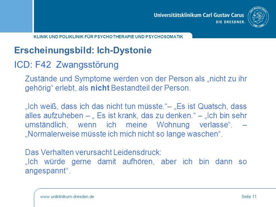 """KLINIK UND POLIKLINIK FÜR PSYCHOTHERAPIE UND PSYCHOSOMATIK www.uniklinikum-dresden.deSeite 11 Zustände und Symptome werden von der Person als """"nicht z"""