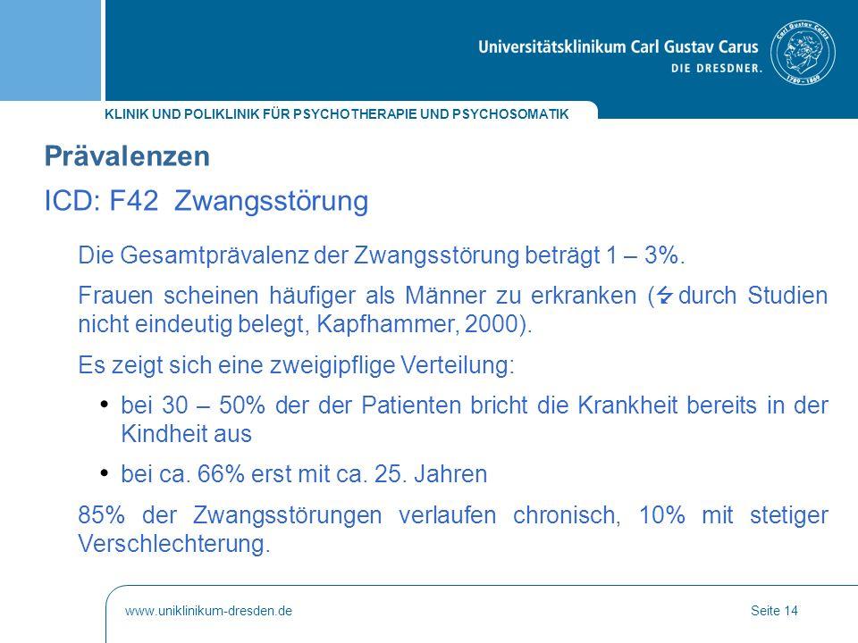 KLINIK UND POLIKLINIK FÜR PSYCHOTHERAPIE UND PSYCHOSOMATIK www.uniklinikum-dresden.deSeite 14 Die Gesamtprävalenz der Zwangsstörung beträgt 1 – 3%. Fr
