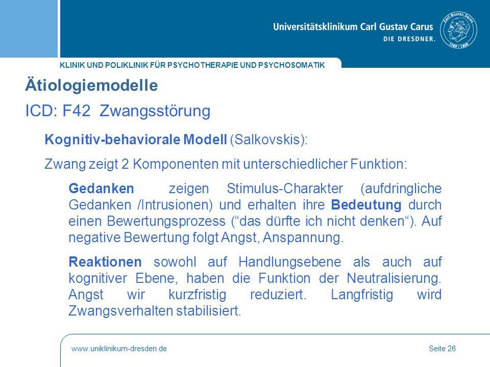 KLINIK UND POLIKLINIK FÜR PSYCHOTHERAPIE UND PSYCHOSOMATIK www.uniklinikum-dresden.deSeite 26 Kognitiv-behaviorale Modell (Salkovskis): Zwang zeigt 2